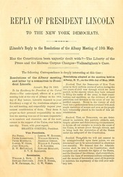 Cover of: Reply of President Lincoln to the letter and resolutions of the New York Democrats
