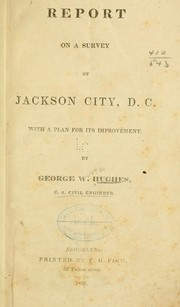 Cover of: Report on a survey of Jackson City, D.C. With a plan for its improvement. | George W[urtz] Hughes
