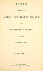 Cover of: Reports to the General Assembly of Illinois, at its twenty-fifth session, convened January 7, 1867 | Illinois. General Assembly