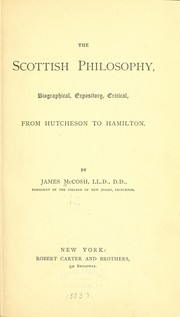 Cover of: The Scottish philosophy, biographical, expository, critical, from Hutcheson to Hamilton. | McCosh, James