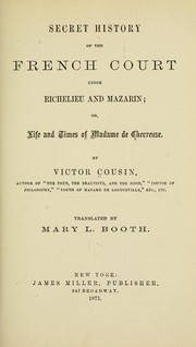 Secret History of the French court under Richelieu and Mazarin by Cousin, Victor