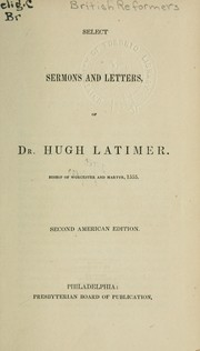 Cover of: Select sermons and letters of Dr. Hugh Latimer, Bishop of Worcester and martyr, 1555