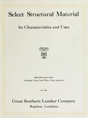 Cover of: Select structural material, its characteristics and uses | Great Southern Lumber Company