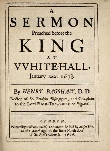 A sermon preached before the King at White-Hall, January XXX, 1675/6 by Henry Bagshaw