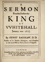 Cover of: A sermon preached before the King at White-Hall, January XXX, 1675/6 | Henry Bagshaw