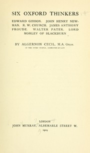 Cover of: Six Oxford thinkers: Edward Gibbon, John Henry Newman, R.W. Church, James Anthony Froude, Walter Pater, Lord Morley of Blackburn | Algernon Cecil