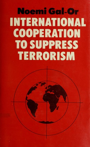 International cooperation to suppress terrorism by Noemi Gal-Or