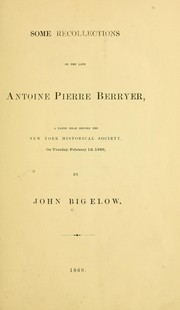 Cover of: Some recollections of the late Antoine Pierre Berryer | Bigelow, John