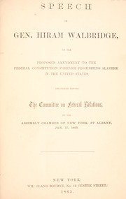 Cover of: Speech of Gen. Hiram Walbridge, on the proposed amendment to the federal Constitution forever prohibiting slavery in the United States