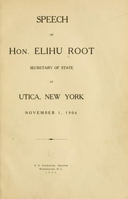 Cover of: Speech of Hon. Elihu Root, secretary of state, at Utica, New York, November 1, 1906