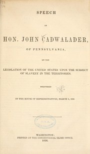 Cover of: Speech of Hon. John Cadwalader, of Pennsylvania, on the legislation of the United States upon the subject of slavery in the territories