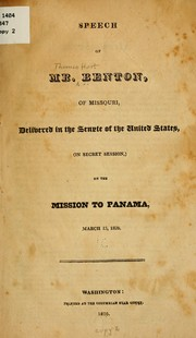 Cover of: Speech of Mr. Benton, of Missouri, delivered in the Senate of the United States, (in secret session,) on the mission to Panama, March 13, 1826