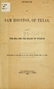Cover of: Speech of Sam Houston, of Texas, on the bill for the relief of Yucatan: Delivered in the Senate of the United States, May 8, 1848.