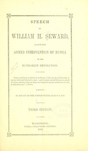 Cover of: Speech of William H. Seward, against the armed intervention of Russia in the Hungary revolution ...