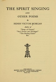 Cover of: The spirit singing, and other poems | Henry Victor Morgan