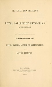 Cover of: Statutes and bye-laws of the Royal College of Physicians of Edinburgh, made in pursuance of the powers granted by Royal Charter, 1681 | Royal College of Physicians of Edinburgh.