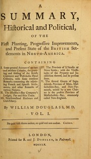Cover of: A summary, historical and political, of the first planting, progressive improvements, and present state of the British settlements in North-America ... | Douglass, William