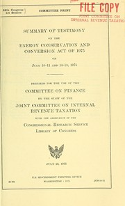 Cover of: Summary of testimony on the Energy conservation and conversion act of 1975 on July 10-11 and 14-18, 1975 | United States. Congress. Joint Committee on Internal Revenue Taxation.