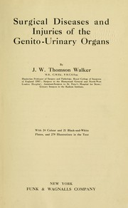 Cover of: Surgical diseases and injuries of the genito-urinary organs | Thomson-Walker, John Sir