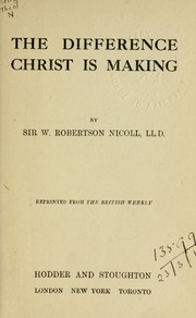 Cover of: The difference Christ is making | Nicoll, W. Robertson Sir