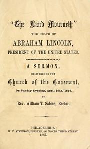 Cover of: The land mourneth the death of Abraham Lincoln, president of the United States | William T. Sabine