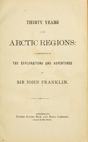 Cover of: Thirty years in the Arctic regions, a narrative of the explorations and adventures of Sir John Franklin