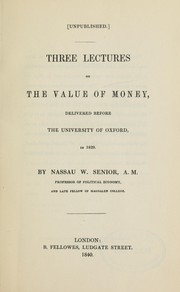 Cover of: Three lectures on the value of money, delivered before the University of Oxford in 1829
