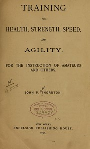 Cover of: Training for health, strength, speed, and agility. | John P. Thornton