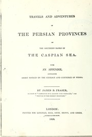 Cover of: Travels and adventures in the Persian provinces on the southern banks of the Caspian asea | James Baillie Fraser