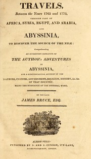 Cover of: Travels between the years 1765 and 1773 through part of Africa, Syria, Egypt, and Arabia into Abyssinia to discover the source of the Nile ; comprehending an interesting narrative of the author's adventures in Abyssinia ...