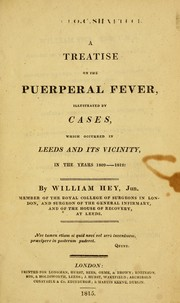 Cover of: A treatise on the puerperal fever | Hey, William