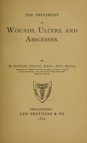 The treatment of wounds, ulcers, and abscesses by Cheyne, William Watson Sir