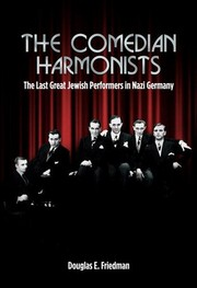 The Comedian Harmonists by Douglas E. Friedman