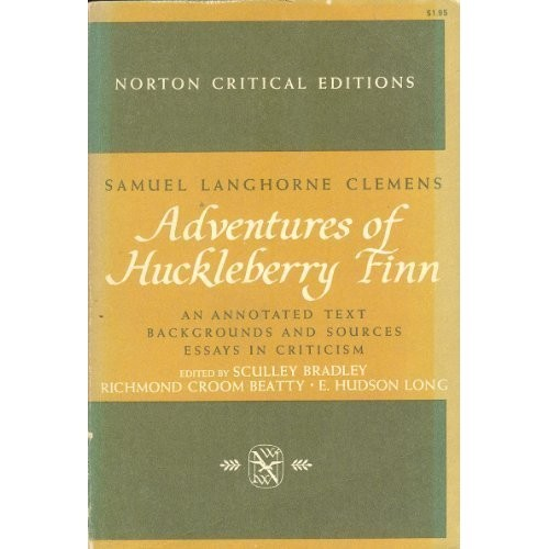 Adventures of Huckleberry Finn.  An Annotated Text.  Backgrounds and Sources.  Essays in Criticism.  (Norton Critical Editions), Samuel Langhorne Clemens; Mark Twain