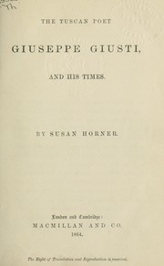 Cover of: The Tuscan poet, Giuseppe Giusti, and his times by Susan Horner