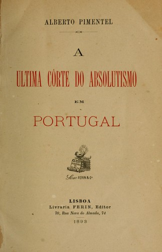 A ultima côrte do absolutismo em Portugal by Pimentel, Alberto