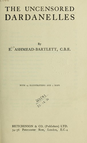 The uncensored Dardanelles by Ellis Ashmead-Bartlett