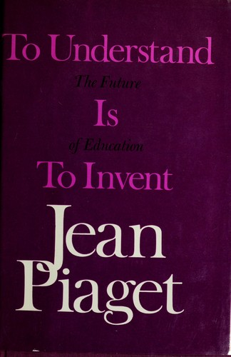To understand is to invent by Jean Piaget