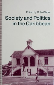Cover of: Society and politics in the Caribbean | edited by Colin Clarke.