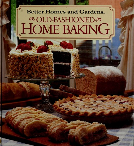 better homes and gardens old fashioned home baking by better homes and gardens