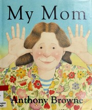 Cover of: My mom by Anthony Browne