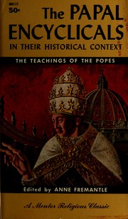 Cover of: The papal encyclicals in their historical context | Catholic Church. Pope.