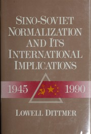 Cover of: Sino-Soviet normalization and its international implications, 1945-1990 | Lowell Dittmer