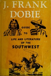 Cover of: Guide to Life and literature of the Southwest. | J. Frank Dobie