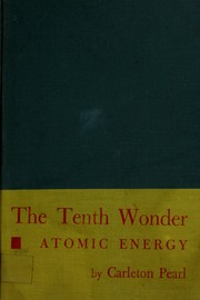 Cover of: The tenth wonder: atomic energy. | Carleton Pearl