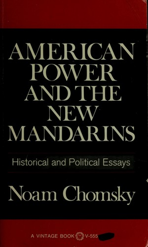 american power and the new mandarins historical and political essays American power and the new mandarins it was his first political book and sets out an american historian and the author of a people's history of the.