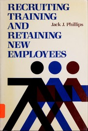 Cover of: Recruiting, training, and retaining new employees | Jack J. Phillips