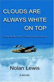 Cover of: Clouds are always White on Top - Flying the Box the B-17 Flying Fortress Came In