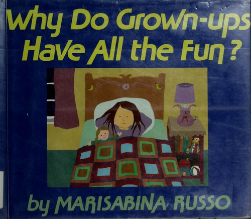 Why do grown-ups have all the fun? by Marisabina Russo