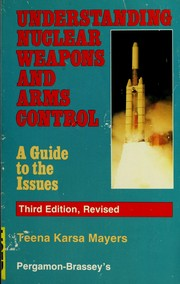Cover of: Understanding nuclear weapons and arms control | Teena Mayers